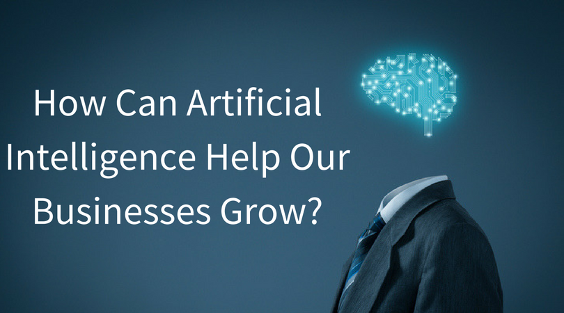 How Can Artificial Intelligence Help Our Businesses Grow-